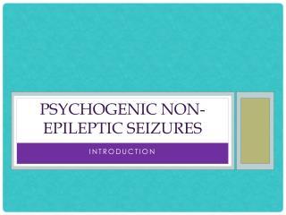 Psychogenic Non-epileptic Seizures