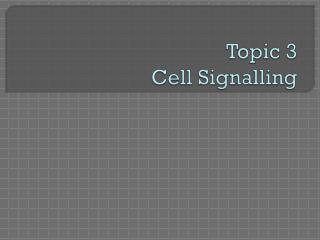 Topic 3 Cell Signalling