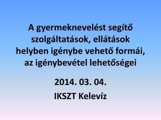 2014. 03. 04. IKSZT Kelevíz