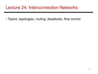 Lecture 24: Interconnection Networks
