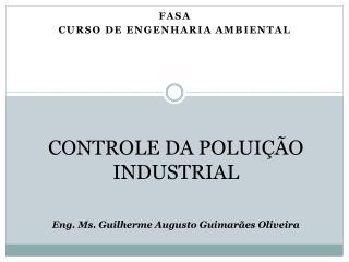 CONTROLE DA POLUIÇÃO INDUSTRIAL Eng. Ms. Guilherme Augusto Guimarães Oliveira