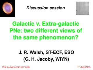 Galactic v. Extra-galactic PNe: two different views of the same phenomenon?