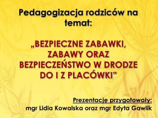 Prezentację przygotowały: mgr Lidia Kowalska oraz mgr Edyta Gawlik