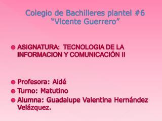 """Colegio de Bachilleres plantel #6 """"Vicente Guerrero"""""""