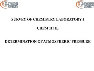 SURVEY OF CHEMISTRY LABORATORY I CHEM 1151L DETERMINATION OF ATMOSPHERIC PRESSURE