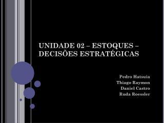 UNIDADE 02 – ESTOQUES –  DECISÕES ESTRATÉGICAS