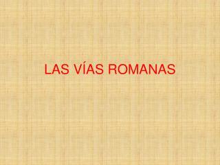 LAS VÍAS ROMANAS