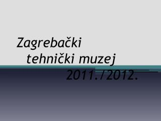Zagrebački   tehnički muzej 2011./2012.