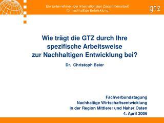 Wie trägt die GTZ durch Ihre  spezifische Arbeitsweise  zur Nachhaltigen Entwicklung bei?