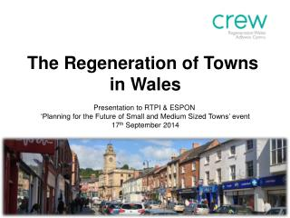 The Regeneration of Towns  in Wales Presentation to RTPI & ESPON
