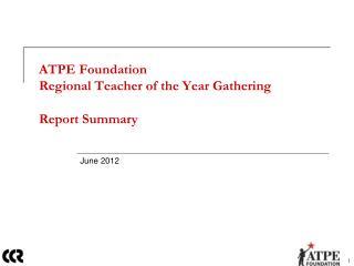 ATPE Foundation Regional Teacher of the Year Gathering Report Summary