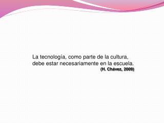 La tecnología, como parte de la cultura, debe estar necesariamente en la escuela.