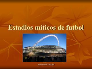 Estadios m ticos de futbol