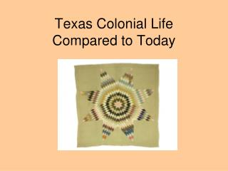 Texas Colonial Life Compared to Today