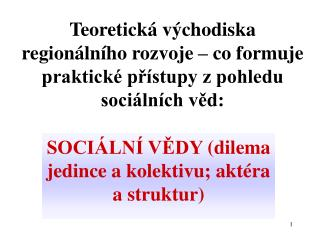 SOCIÁLNÍ VĚDY (dilema jedince a kolektivu; aktéra a struktur)