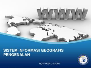 SISTEM INFORMASI GEOGRAFIS PENGENALAN