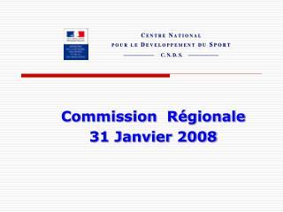 Commission  Régionale  31 Janvier 2008