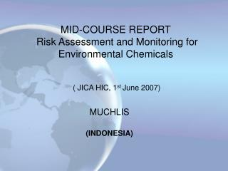 MID-COURSE REPORT  Risk Assessment and Monitoring for Environmental Chemicals