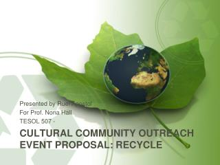 CULTURAL COMMUNITY OUTREACH EVENT PROPOSAL:  RECycle