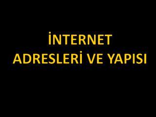 İNTERNET ADRESLERİ VE YAPISI