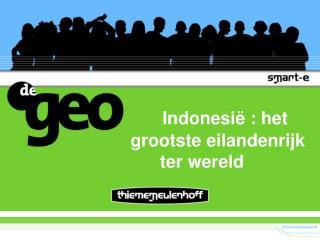 Indonesi ë : het grootste  eilandenrijk       ter wereld
