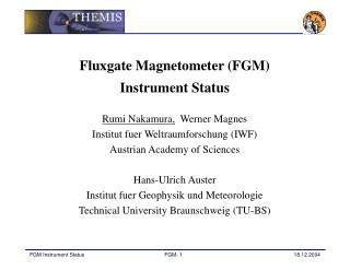 Fluxgate Magnetometer (FGM) Instrument Status Rumi Nakamura,   Werner Magnes