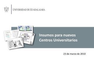Insumos para nuevos Centros Universitarios