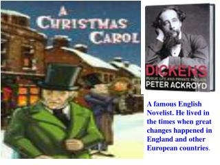 A famous English  Novelist. He lived in  th e times when great  changes happened in