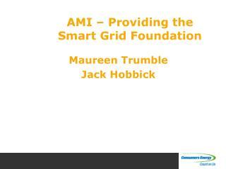 AMI – Providing the  Smart Grid Foundation