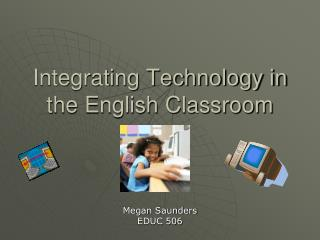 Integrating Technology in the English Classroom