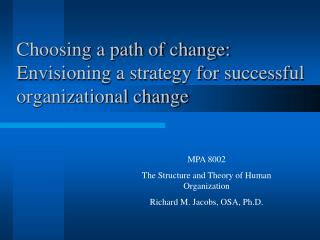 Choosing a path of change: Envisioning a strategy for successful organizational change