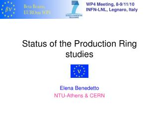 Status of the Production Ring studies