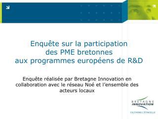 Enqu�te sur la participation  des PME bretonnes  aux programmes europ�ens de R&D