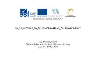 VY_32_INOVACE_20_BĚLKOVICE-LAŠŤANY_ČJ - SLOVNÍ DRUHY Mgr. Denisa Krausov á