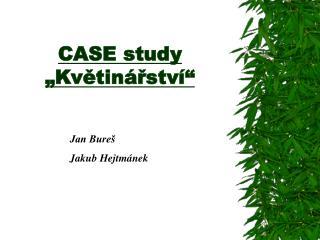 """CASE study """"Květinářství"""""""