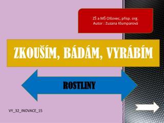 ZŠ a MŠ Olšovec,  přísp .  org .  Autor : Zuzana  Klumparová