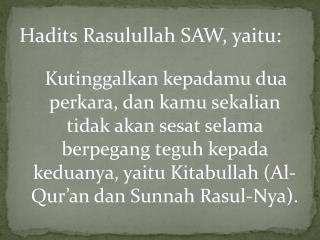 Hadits Rasulullah  SAW,  yaitu :