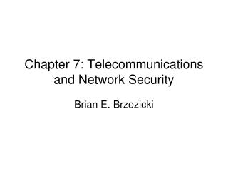 Chapter 7: Telecommunications and Network Security