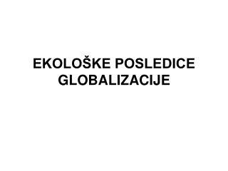 EKOLOŠKE POSLEDICE GLOBALIZACIJE