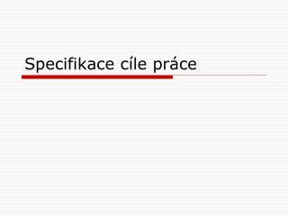 Specifikace c�le pr�ce