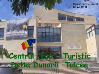 Centrul  Eco – Turistic    Delta Dunarii –Tulcea