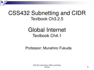 CSS432 Subnetting and CIDR Textbook Ch3.2.5  Global Internet Textbook Ch4.1
