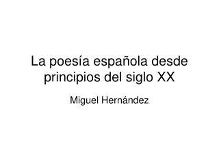 La poesía española desde principios del siglo XX