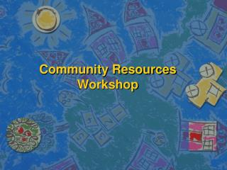 Community Resources Workshop