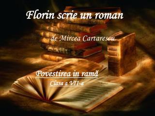 Florin scrie un roman          de Mircea Cartarescu
