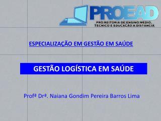 Profª Drª .  Naiana Gondim  Pereira Barros Lima