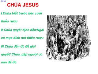 Giăng 2 CHÚA JESUS I.Chúa biết trước tiệc cưới thiếu rượu