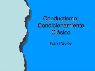 Conductismo: Condicionamiento Clásico