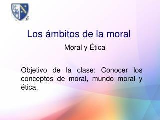 Los ámbitos de la moral