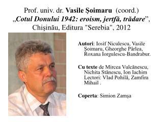 Autori : Iosif Niculescu, Vasile Şoimaru, Gheorghe Pârlea, Roxana Iorgulescu-Bandrabur .